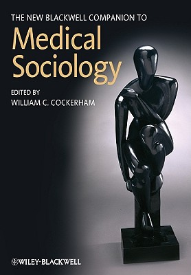 The New Blackwell Companion to Medical Sociology By Cockerham, William C. (EDT)
