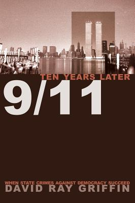 9/11 Ten Years Later By Griffin, David Ray